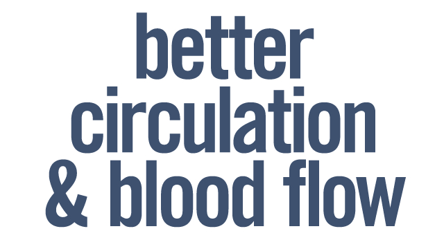 Better circulation and blood flow